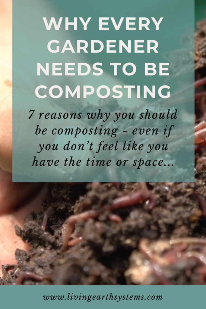 7 reasons why every gardener needs to be composting - even if you don't feel like you have the time or space! www.livingearthsystems.com